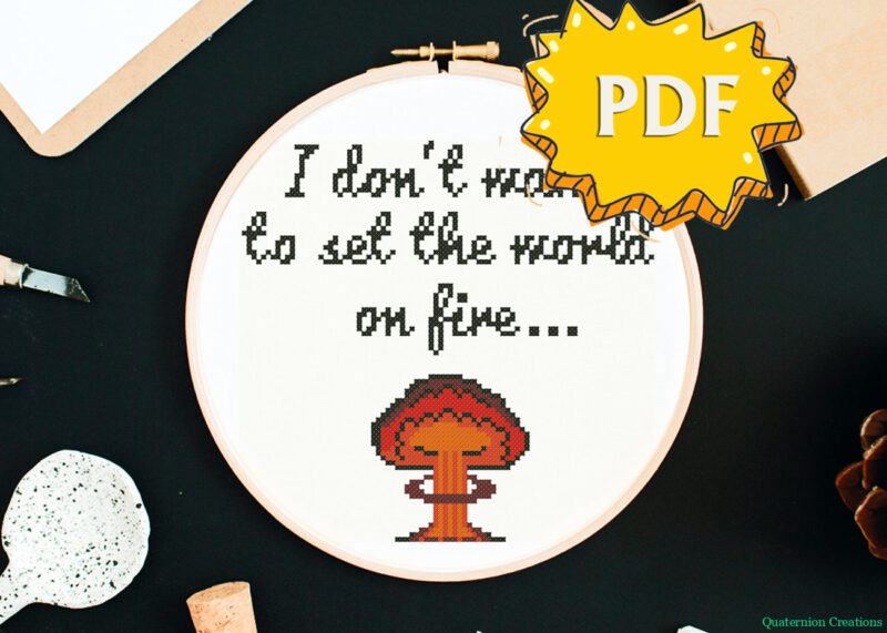 I don't want to set the world on fire cross stitch pattern: Fallout inspired text with mushroom cloud