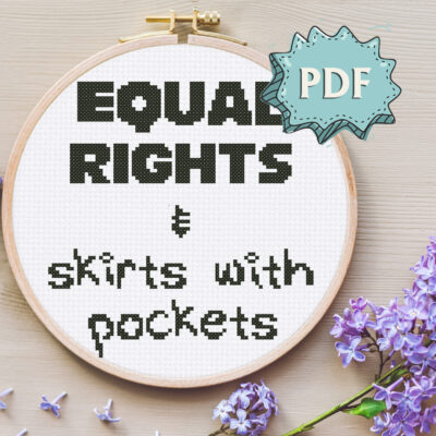 Equal rights and skirts with pockets feminist cross stitch pattern, PDF design