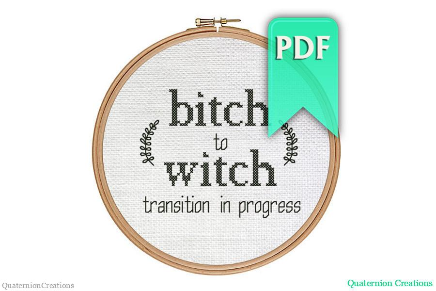 Bitch to witch transition -- subversive funny cross stitch pattern - witchy halloween feminist stitching