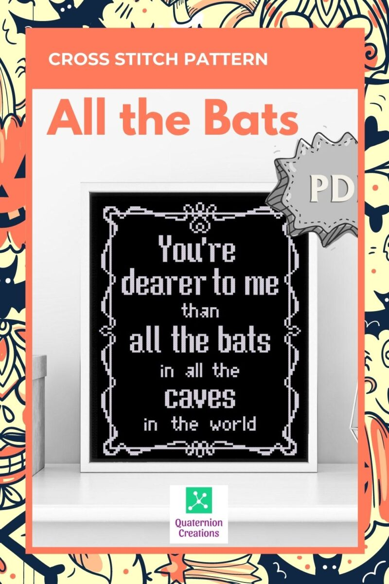You're dearer to me than all the bats in all the caves in the world cross stitch pattern